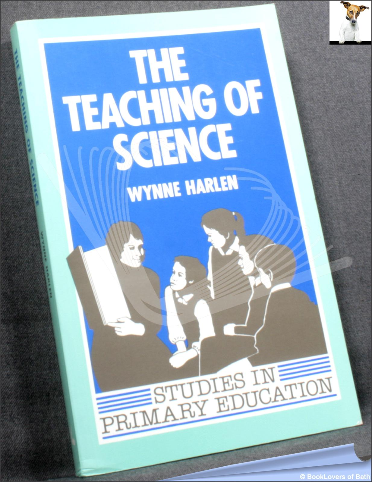 The Teaching of Science - Wynne Harlen