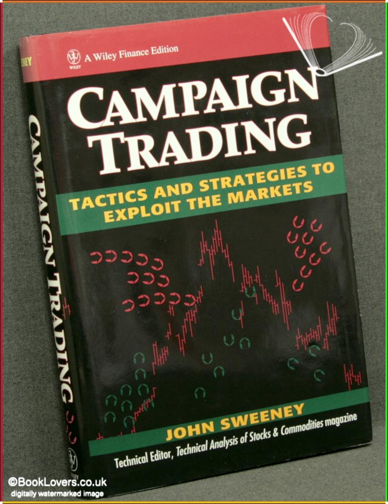 Campaign Trading: Tactics and Strategies to Exploit the Markets - Jack Sweeney