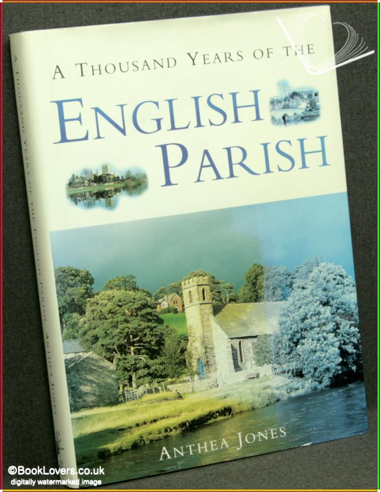 A Thousand Years of the English Parish: Medieval Patterns and Modern Interpretations - Anthea Jones