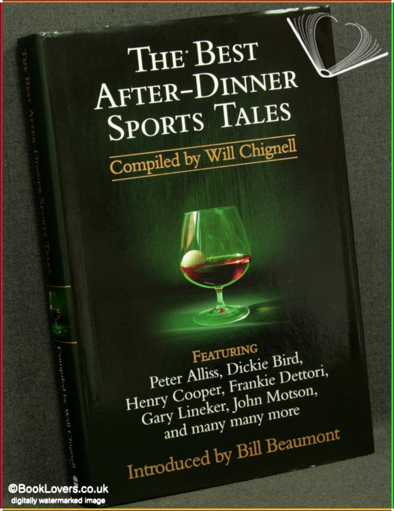 The Best After-Dinner Sports Tales - Compiled by Will Chignell