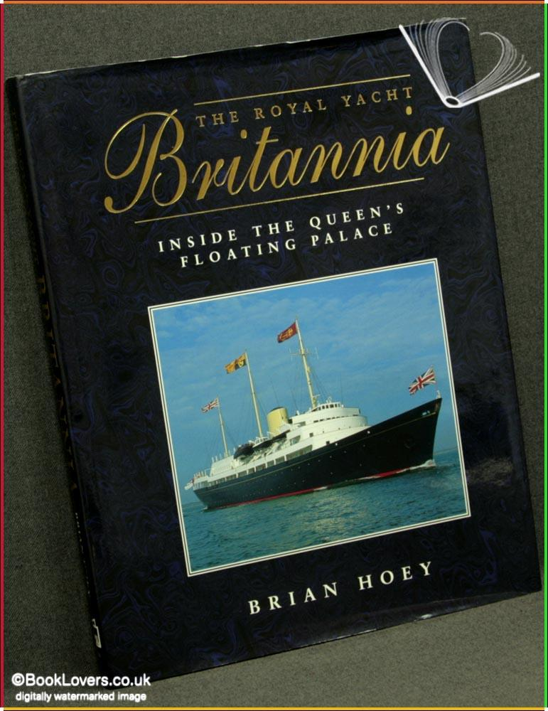 The Royal Yacht Britannia: Inside the Queen's Floating Palace - Brian Hoey