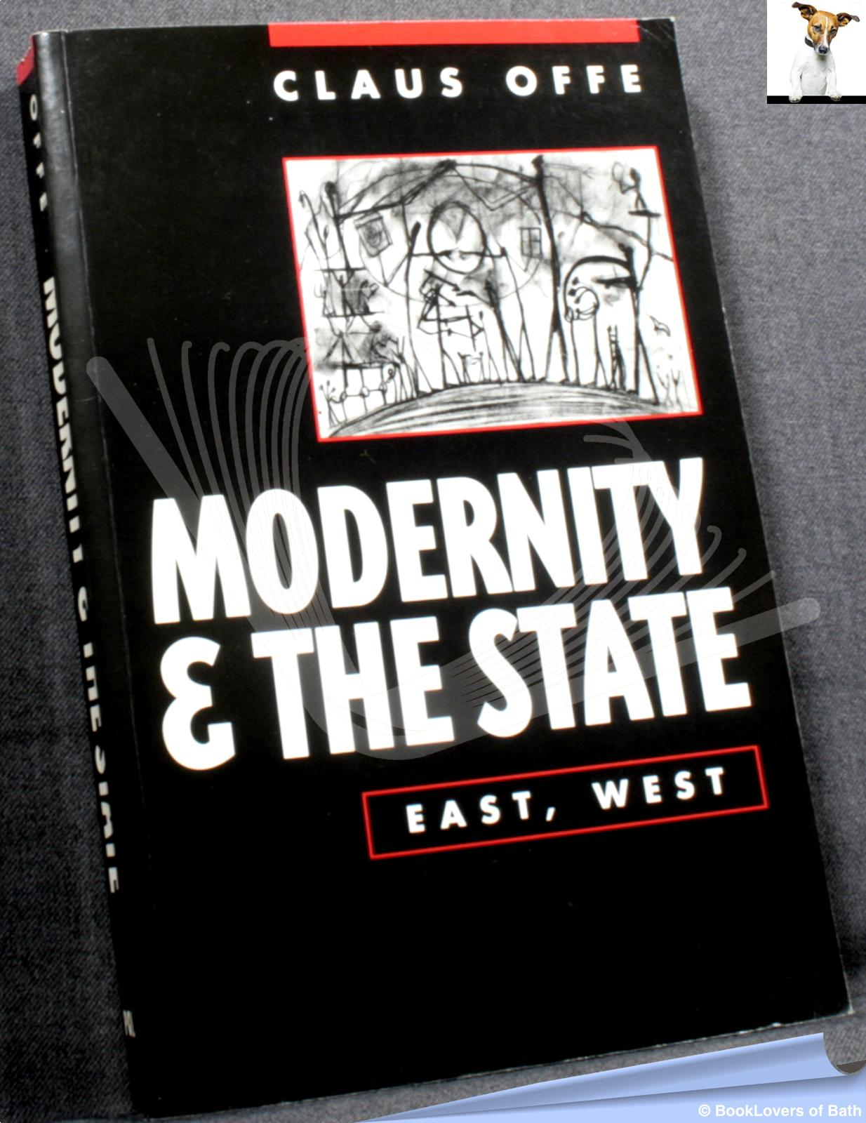 Modernity and the State: East, West - Claus Offe