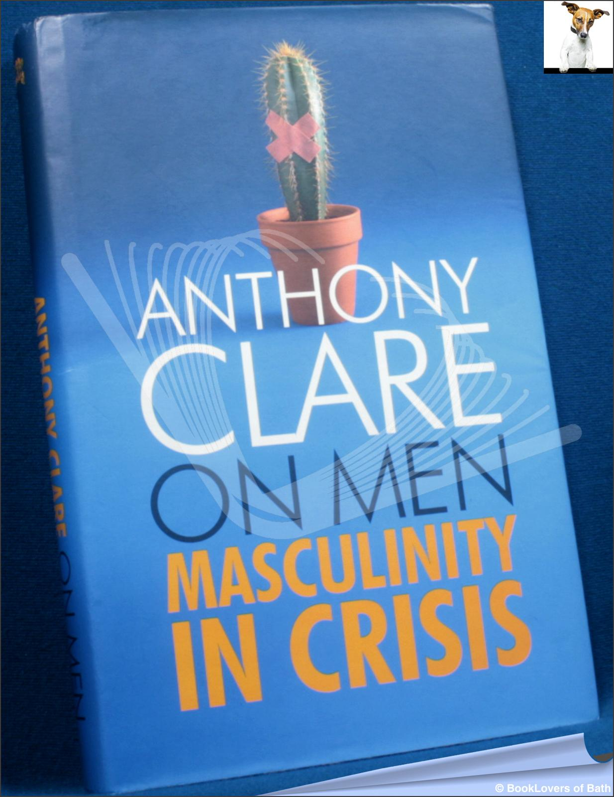 On Men: Masculinity in Crisis - Anthony Clare