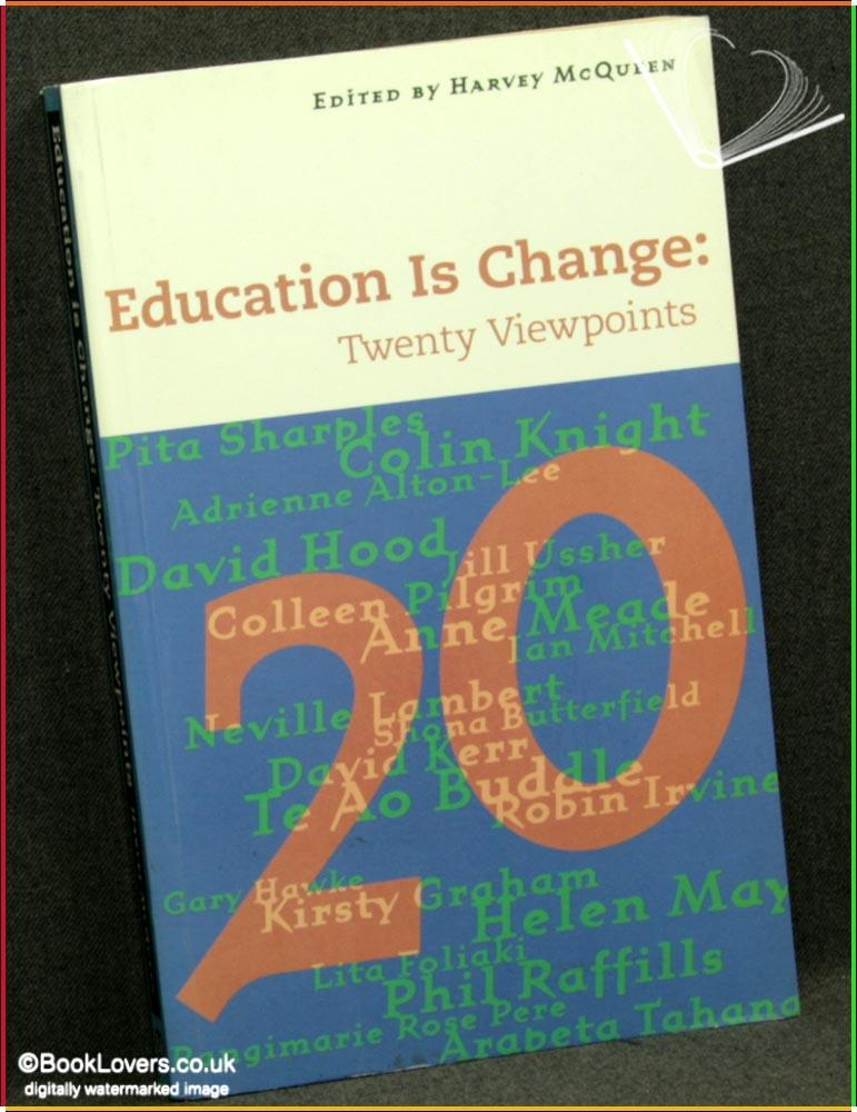 Education is change: Twenty Viewpoints - Edited by Harvey McQueen