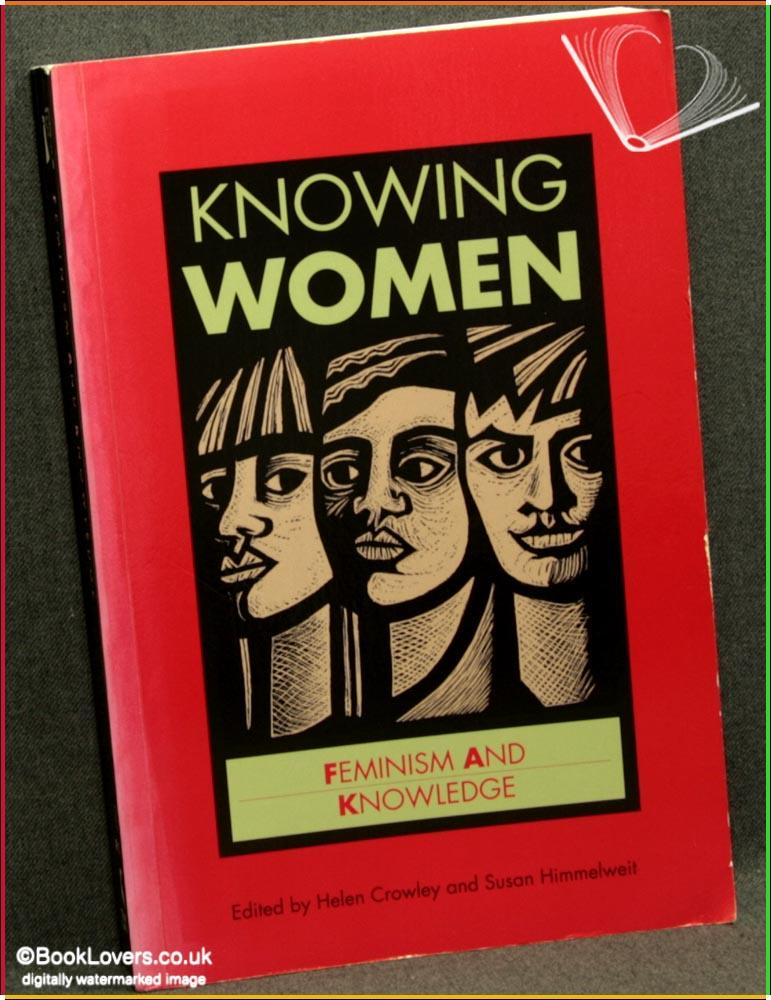 Knowing Women: Feminism and Knowledge - Edited by Helen Crowley & Susan Himmelweit