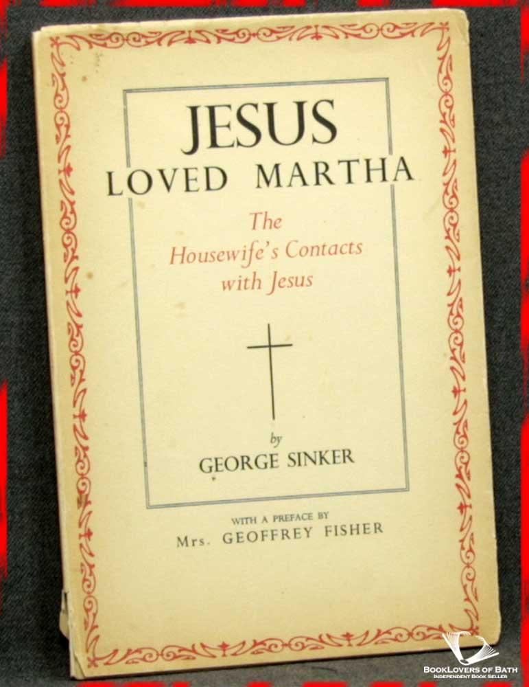 Jesus Loved Martha: The Housewife's Contacts with Jesus - George Sinker