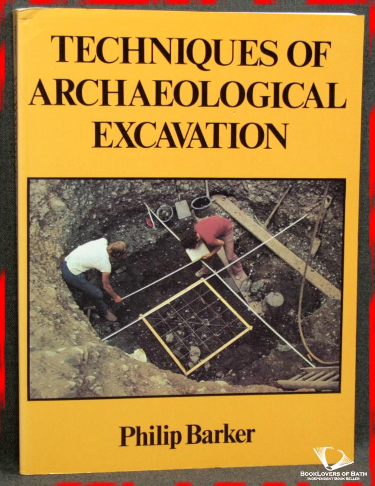 Techniques of Archaeological Excavation - Philip Barker