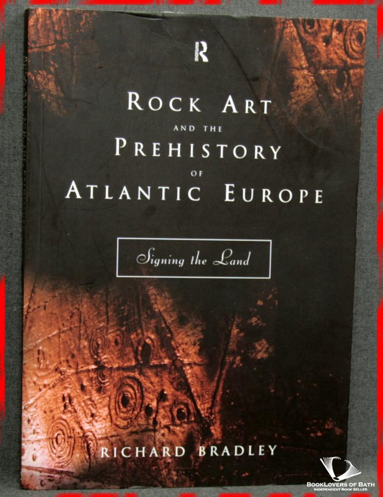 Rock Art and the Prehistory of Atlantic Europe: Signing the Land - Richard Bradley