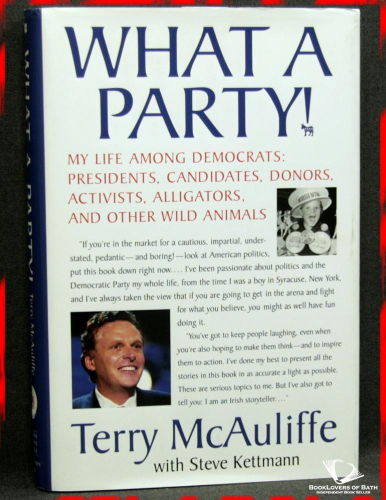 What a Party! My Life Among Democrats: Presidents, Candidates, Donors, Activists, Alligators and Other Wild Animals - Terry McAuliffe with Steve Kettmann