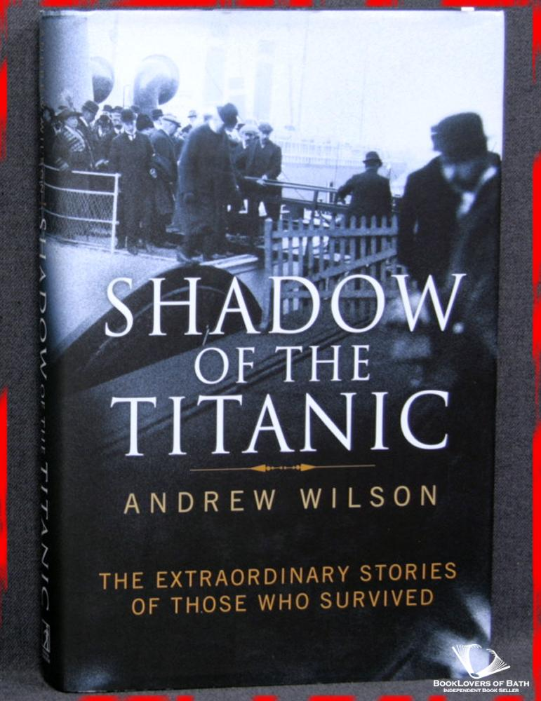 Shadow of the Titanic: The Extraordinary Stories of Those Who Survived - Andrew Wilson