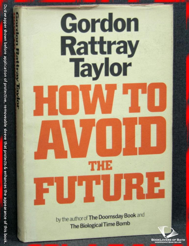 How to Avoid the Future - Gordon Rattray Taylor