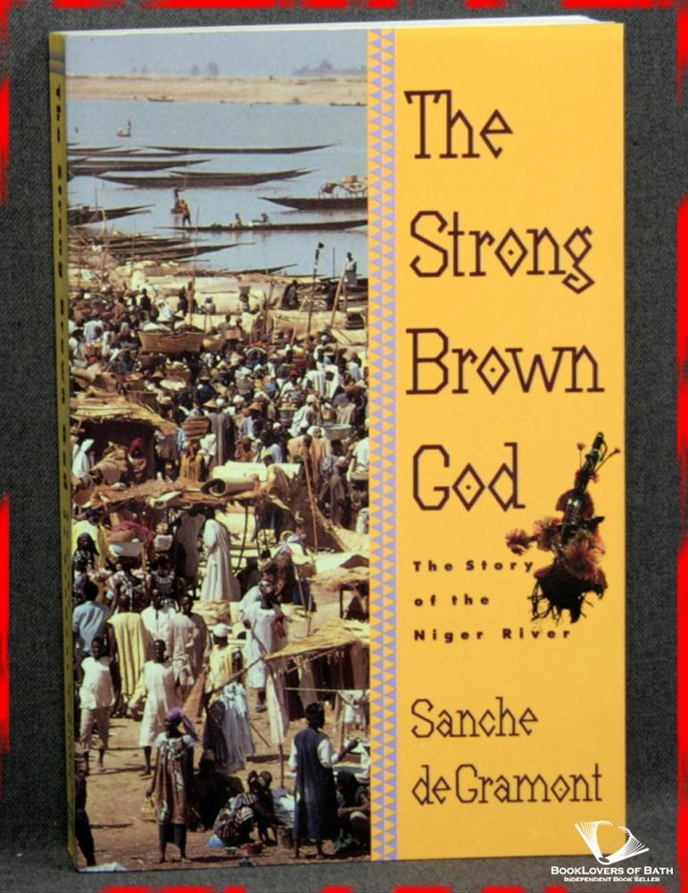The Strong Brown God: The Story of the Niger River - Sanche de Gramont