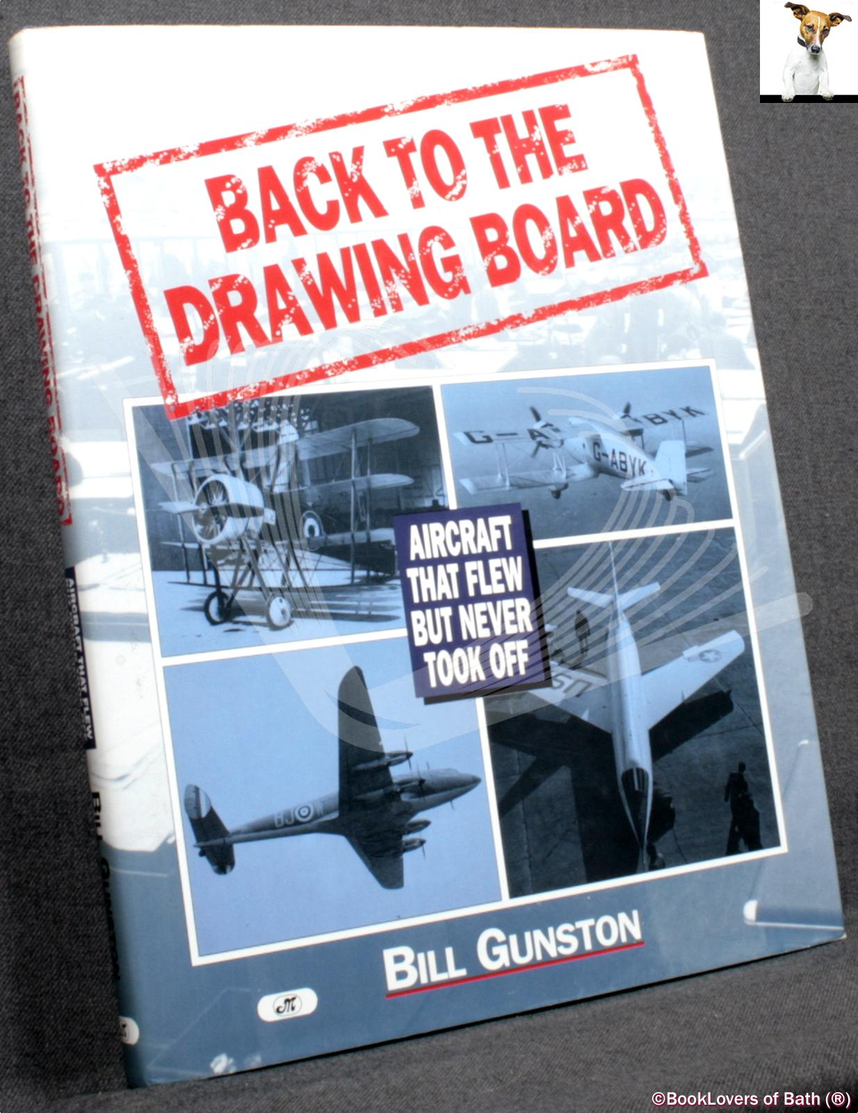 Back to the Drawing Board: Aircraft That Flew But Never Took Off - Bill Gunston