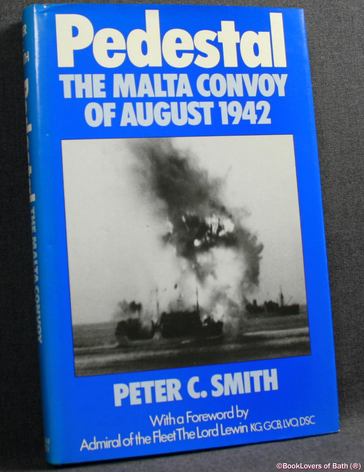 Pedestal: The Malta Convoy of August 1942 - Peter C. Smith