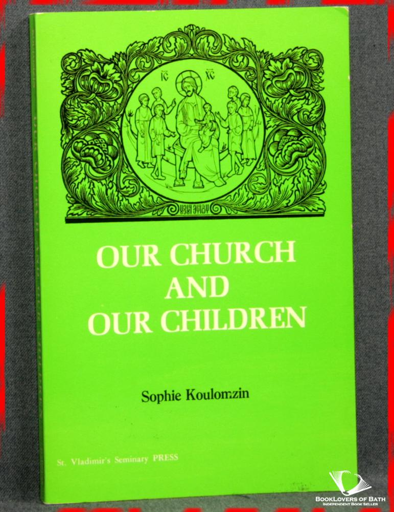 Our Church and Our Children - Sopnie Koulomzin