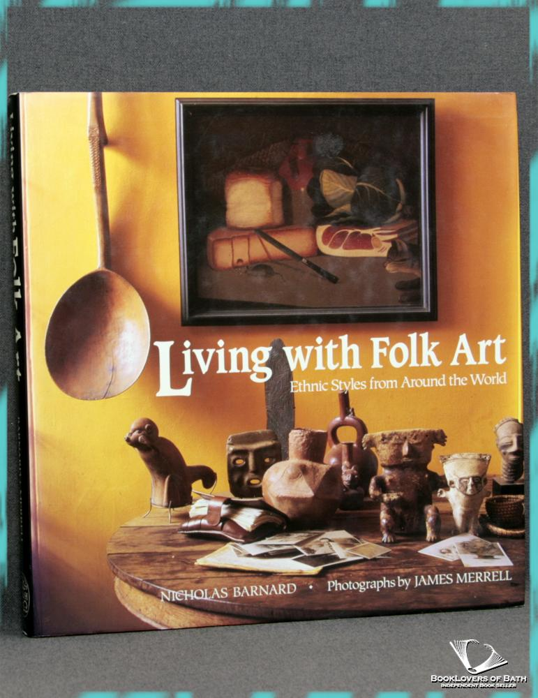 Living with Folk Art: Ethnic Styles from Around the World - Nicholas Barnard