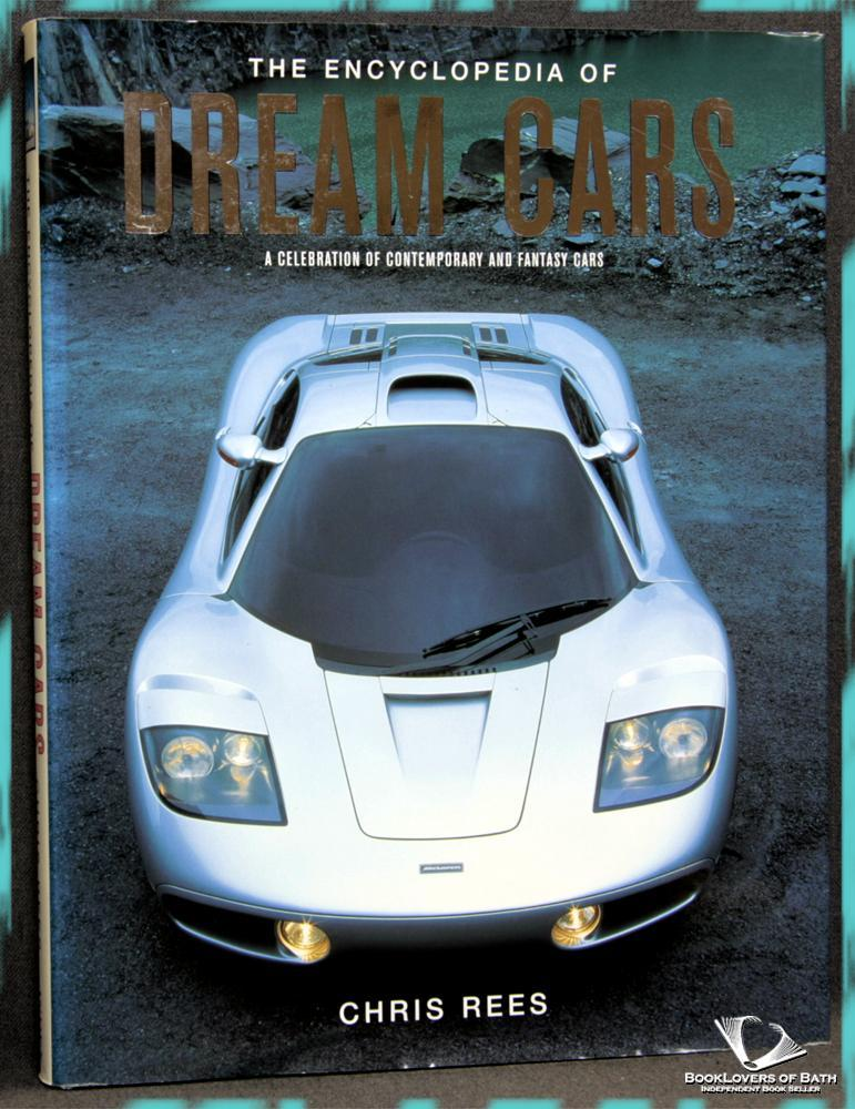 The Encyclopedia of Dream Cars: A Celebration Contemporary and Fantasy Cars - Chris Rees
