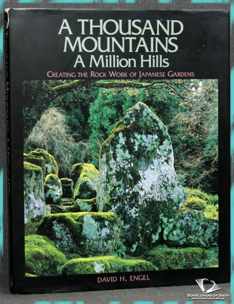 A Thousand Mountains, A Million Hills: Creating the Rock Work of Japanese Gardens - David H. [Harris] Engel