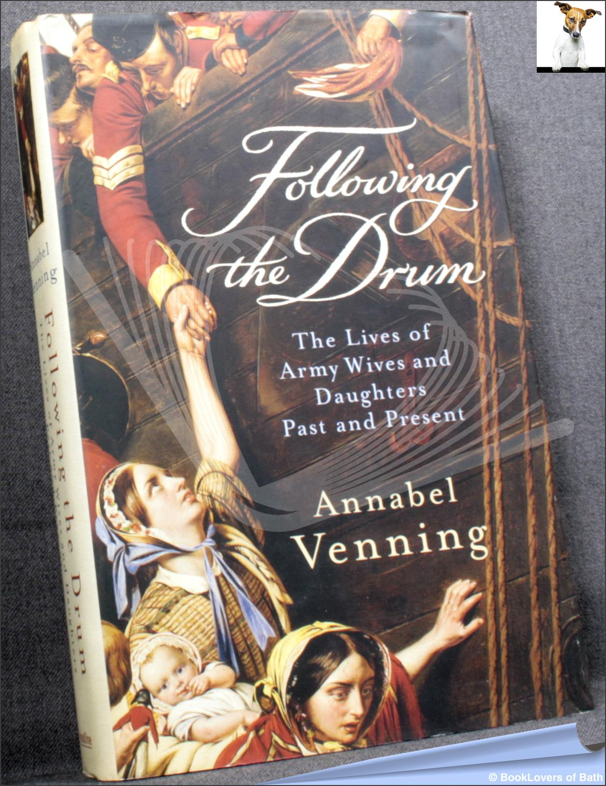Following the Drum: The Lives of Army Wives and Daughters, Past and Present - Annabel Venning