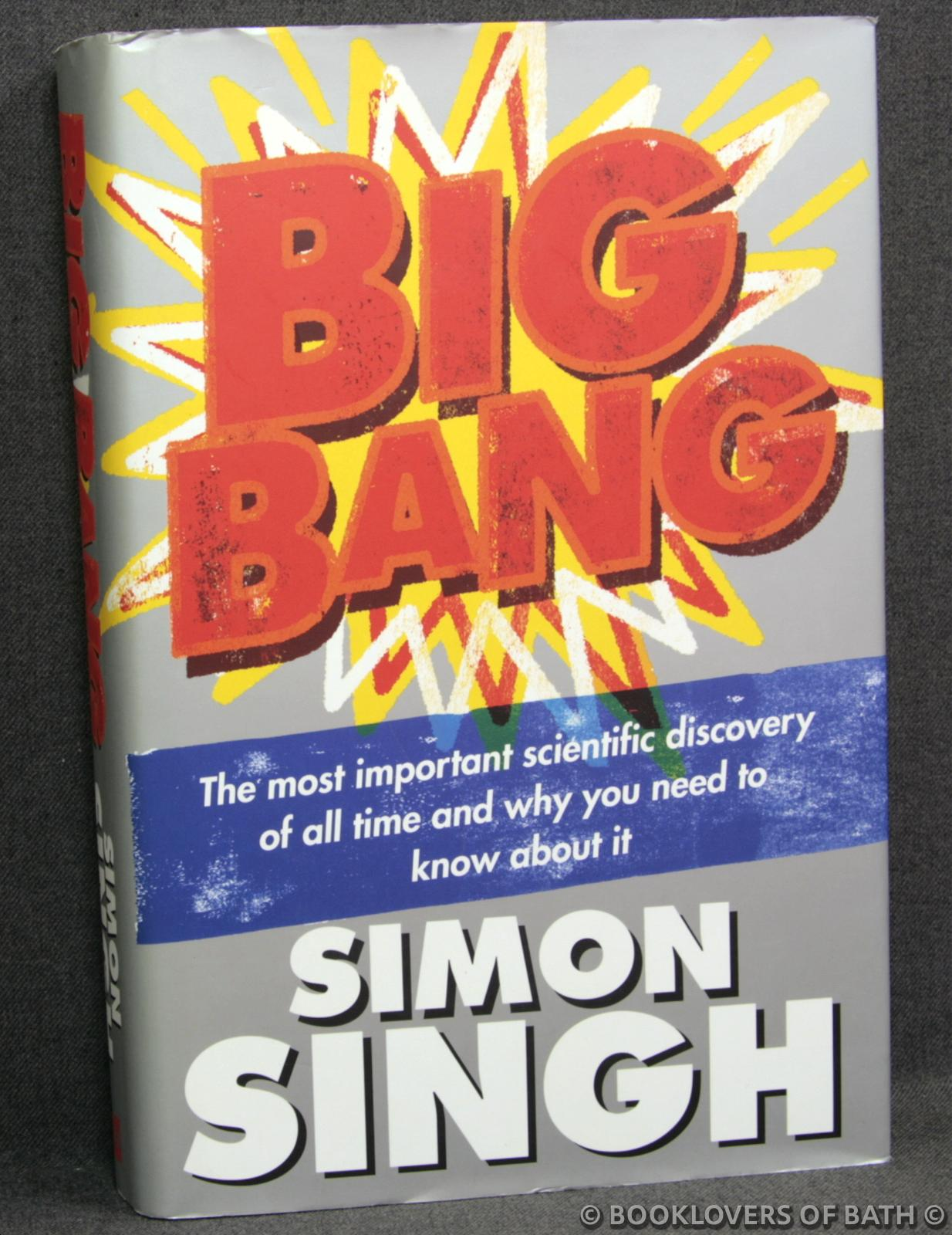 Big Bang: The Most Important Scientific Discovery of All Time and Why You Need to Know About It - Simon Singh