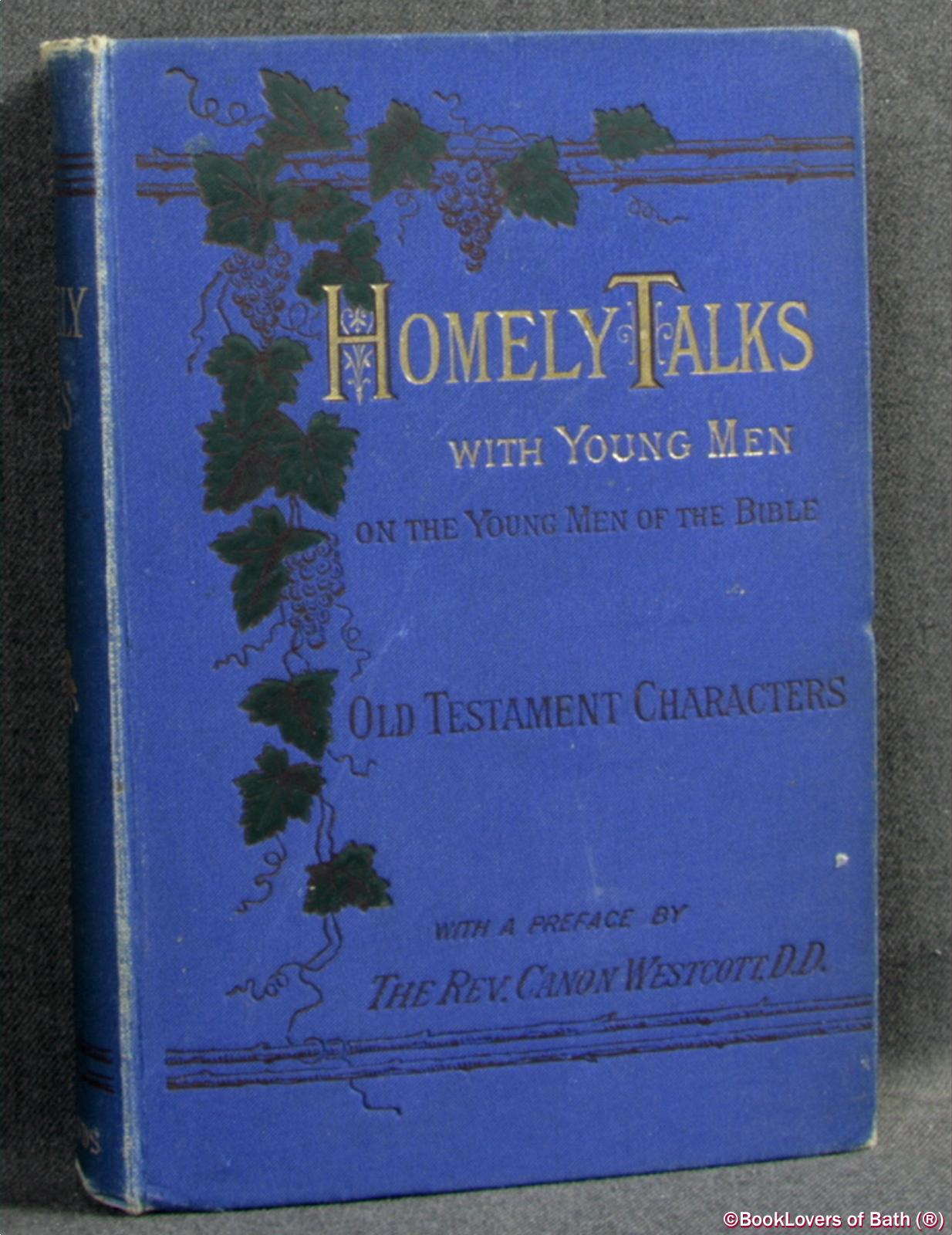 Homely Talks with Young Men On the Young Men of the Bible First Series Old Testament Characters - Mrs. Morgan Morgan