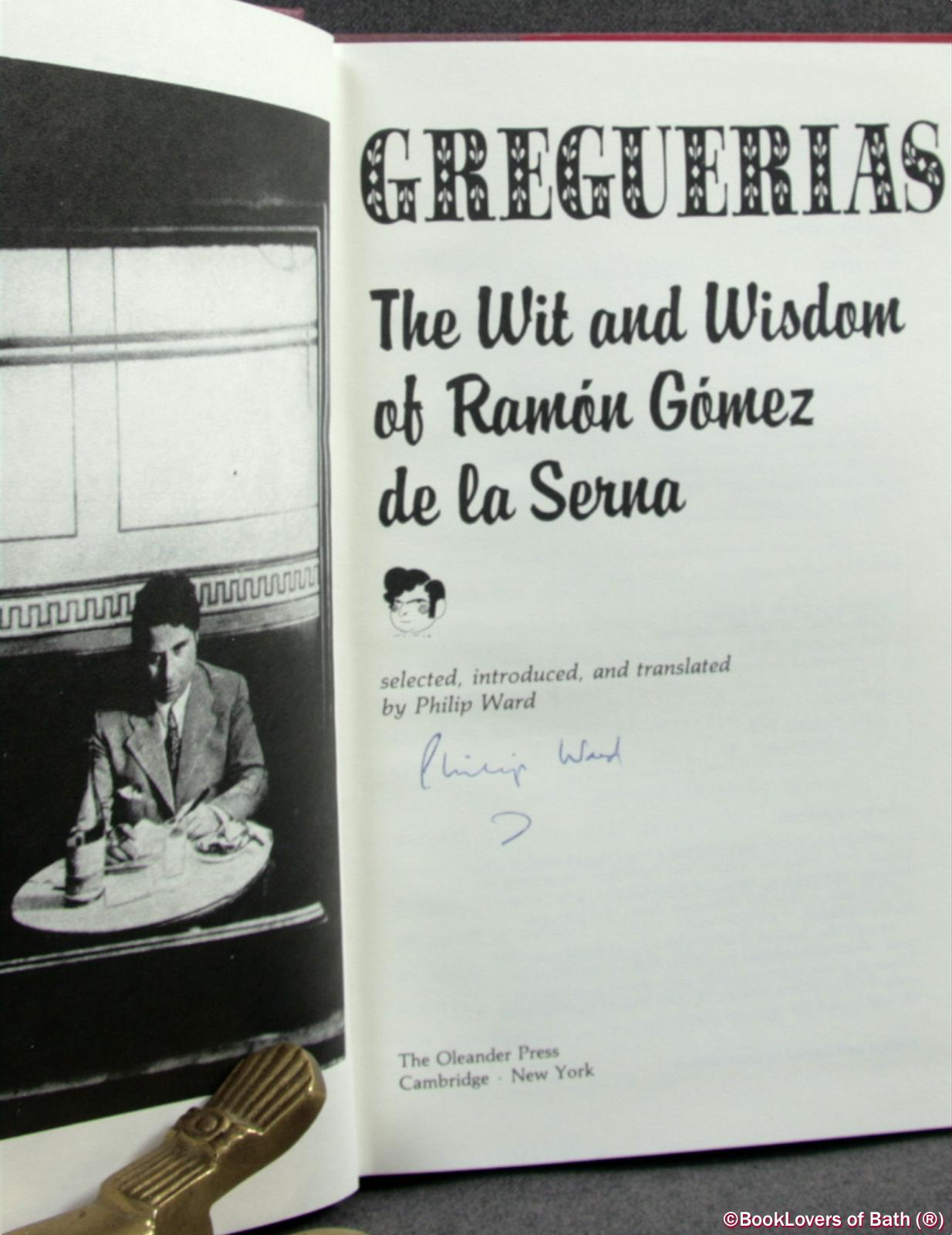Greguerias: The Wit and Wisdom of Ramon Gomez De La Serna Selected, Introduced, and Translated by Philip Ward - Ramon Gomez De La Serna