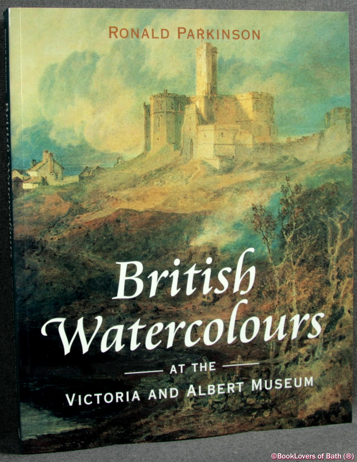 British Watercolours At the Victoria & Albert Museum - Ronald Parkinson