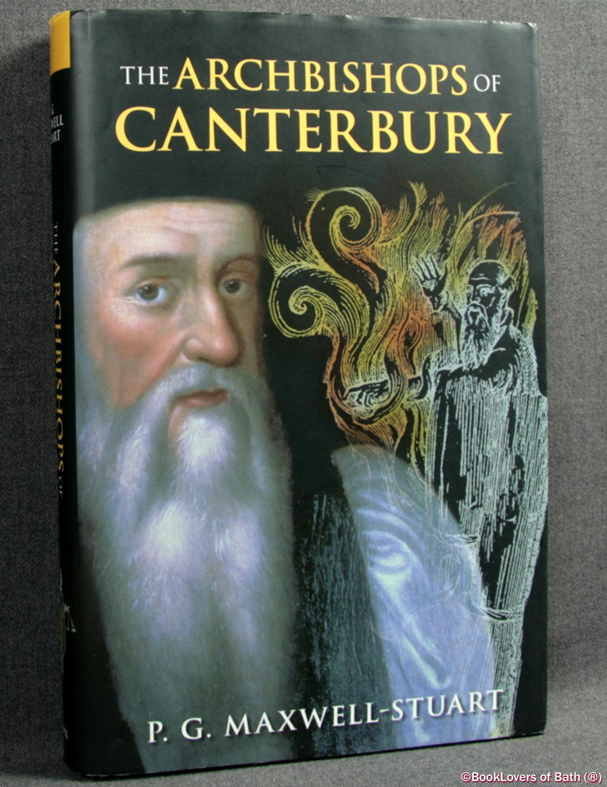 The Archbishops of Canterbury: A History - P. G. Maxwell-Stuart