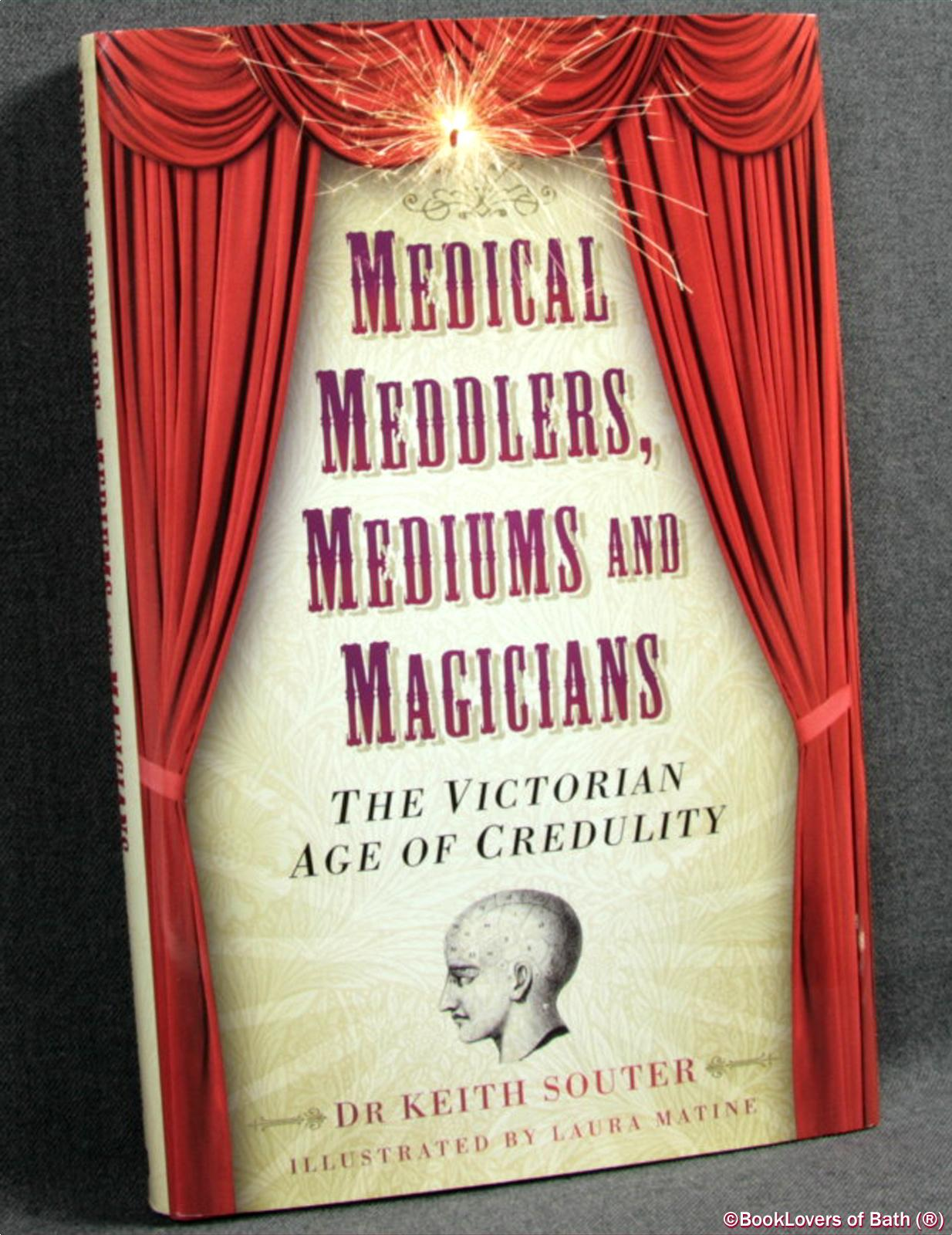 Medical Meddlers, Mediums & Magicians: The Victorian Age of Credulity - Dr. Keith Souter