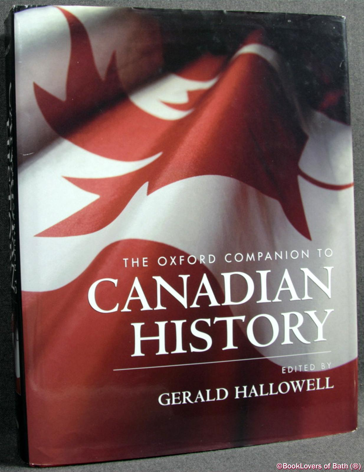 The Oxford Companion to Canadian History - Gerald Hallowell