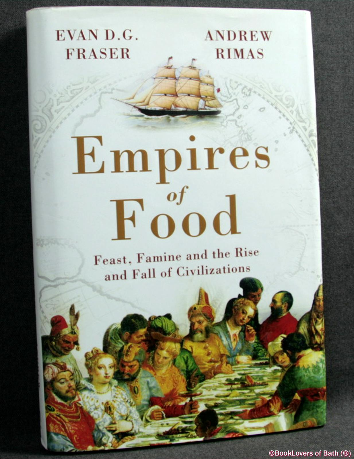 Empires of Food: Feast, Famine and the Rise and Fall of Civilizations - Evan D. G. Fraser & Andrew Rimas