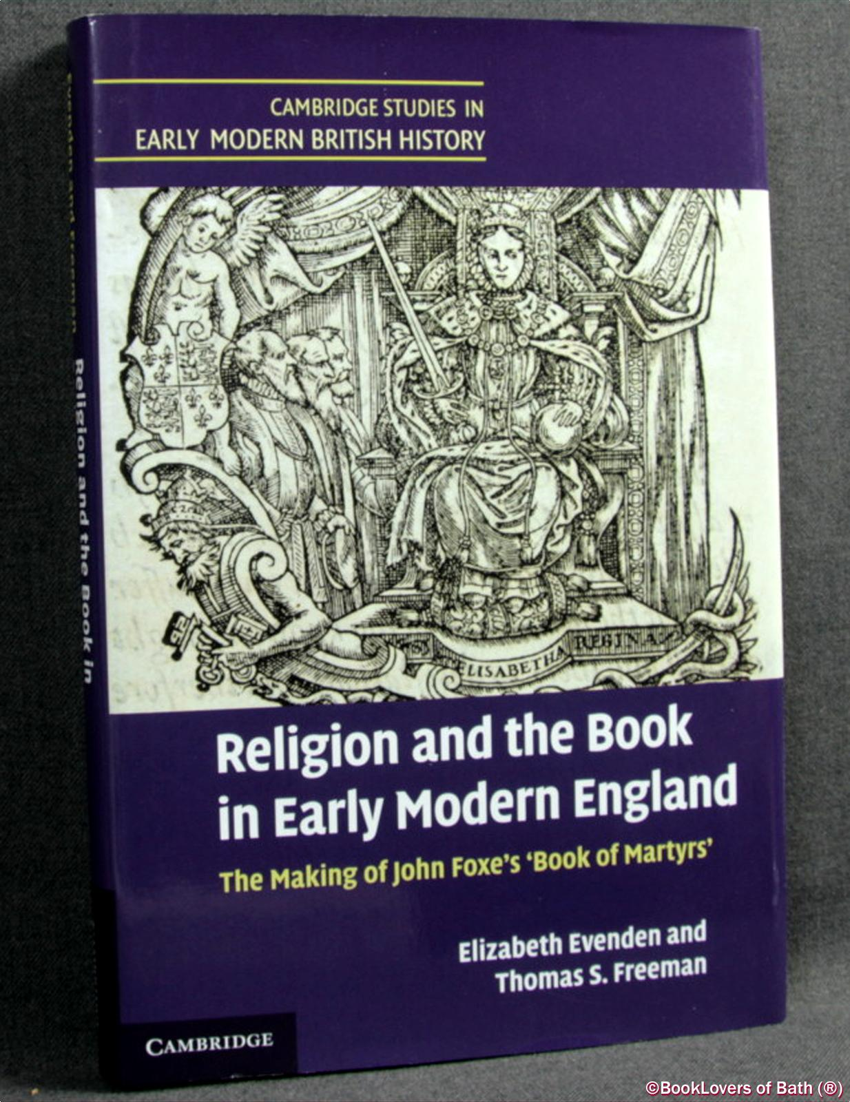 Religion and the Book in Early Modern England: The Making of John Foxe's 'Book of Martyrs' - Elizabeth Evenden & Thomas S. Freeman