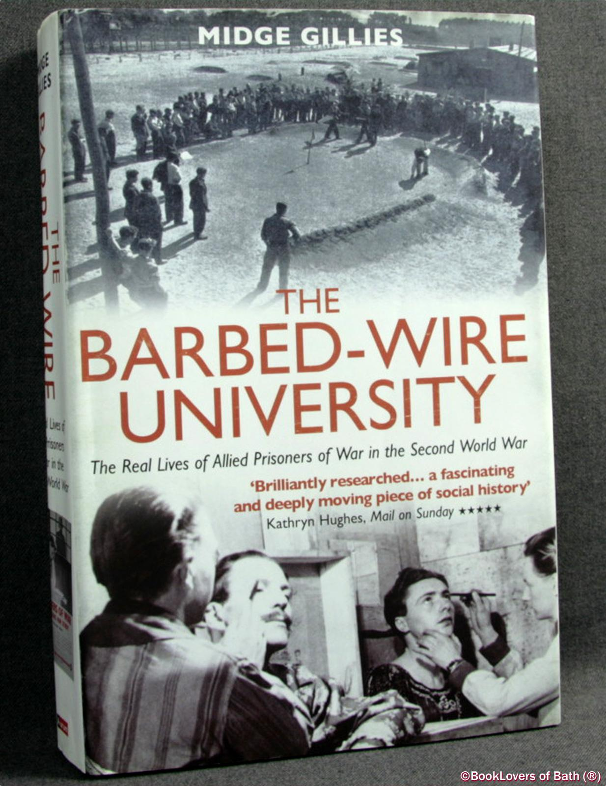 The Barbed-Wire University: The Real Lives of Prisoners of War in the Second World War - Midge Gillies