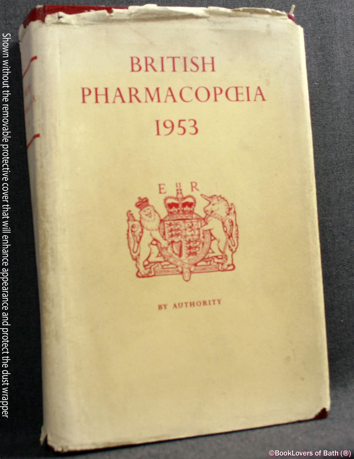 British Pharmacopoeia 1953: Published Under the Direction of the General Medical Council Pursuant to the Medical Council Act 1862 and the Medical Act 1950 - Anon.