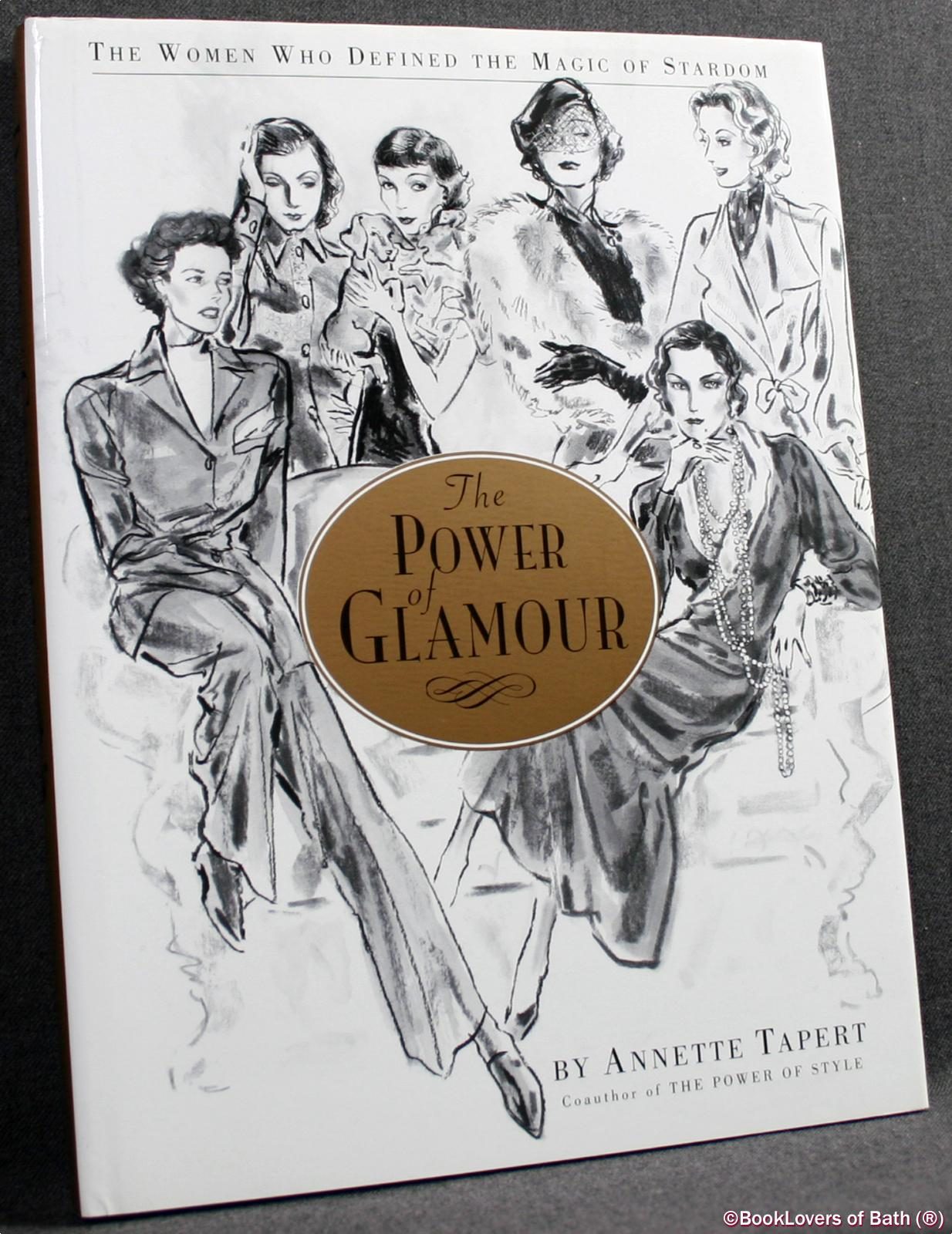 The Power of Glamour: The Women Who Defined the Magic of Stardom - Annette Tapert