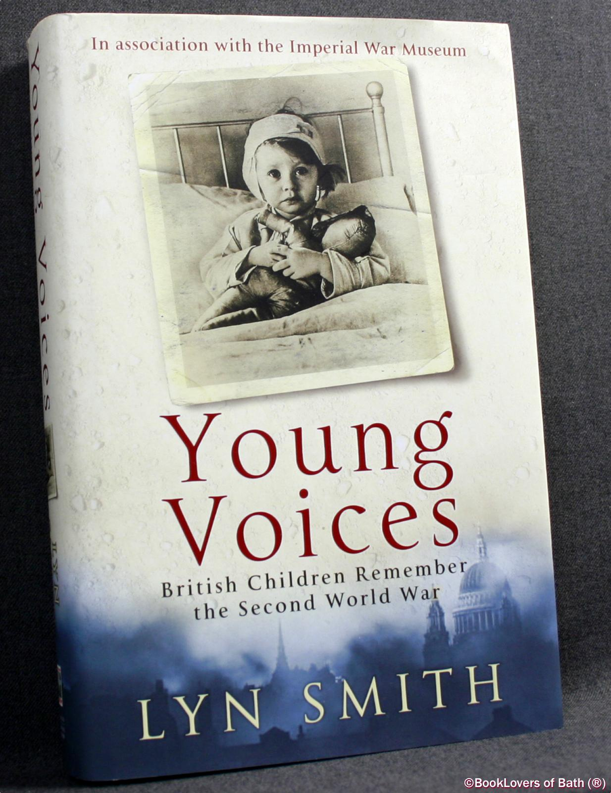 Young Voices: British Children Remember the Second World War - Lyn Smith