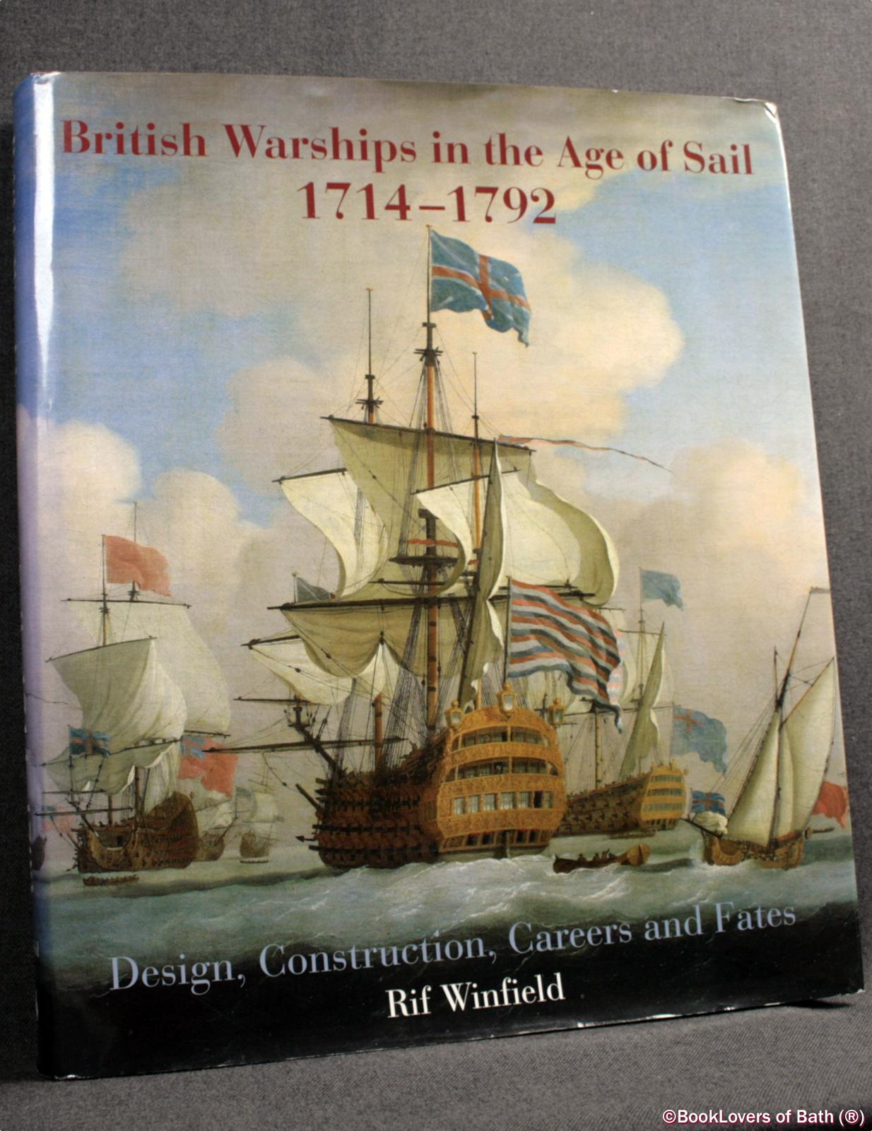 British Warships in the Age of Sail 1714-1792: Design, Construction, Careers and Fates - Rif Winfield