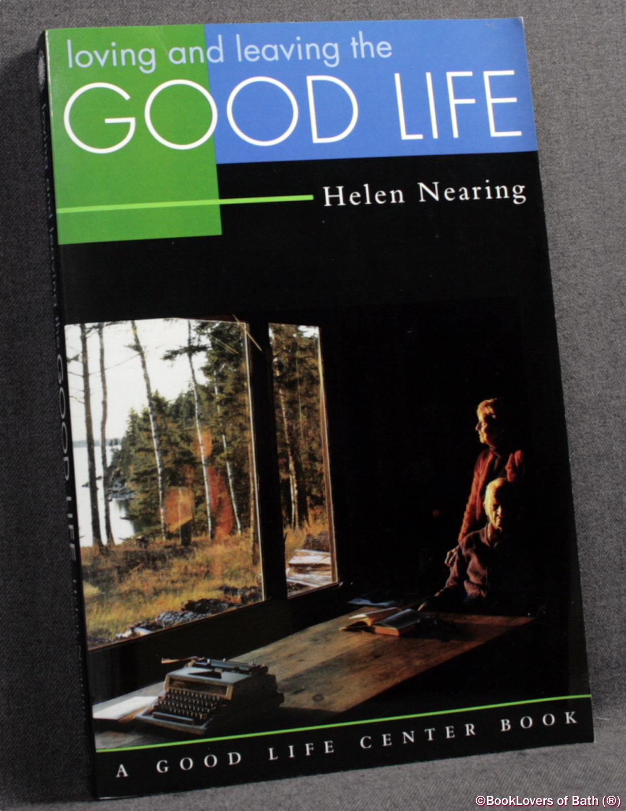 Loving and Leaving the Good Life - Helen Nearing