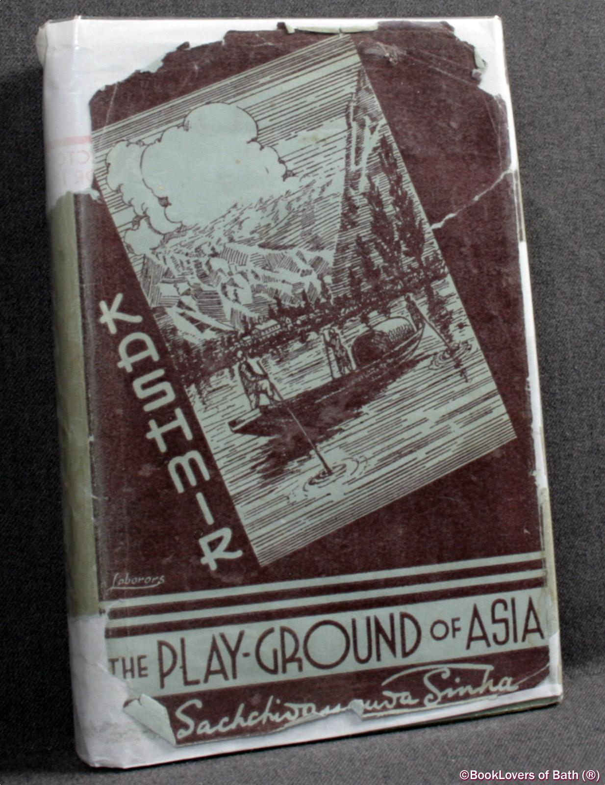 Kashmir the Playground of Asia: A Handbook for Visitors to the Happy Valley - Sachchidananda Sinha