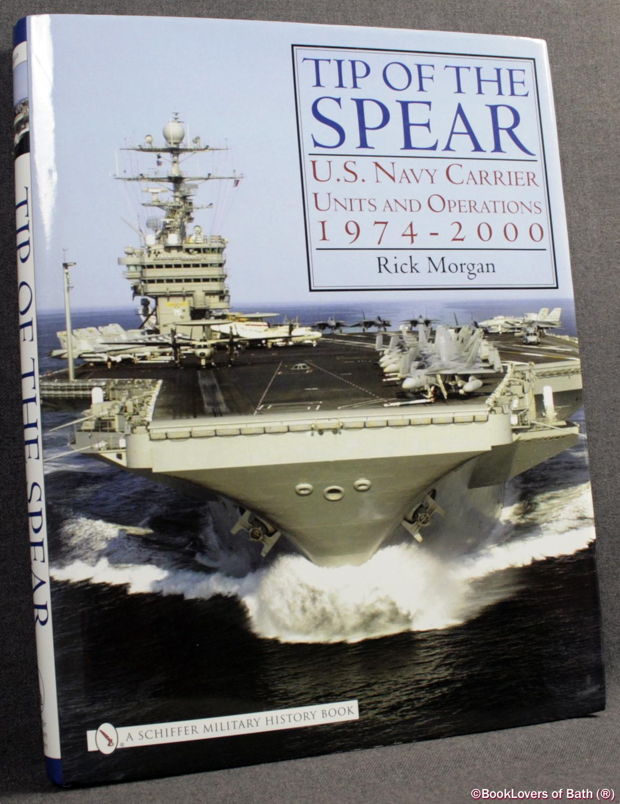 Tip of the Spear: U.S. Navy Carrier Units and Operations 1974-2000 - Rick Morgan