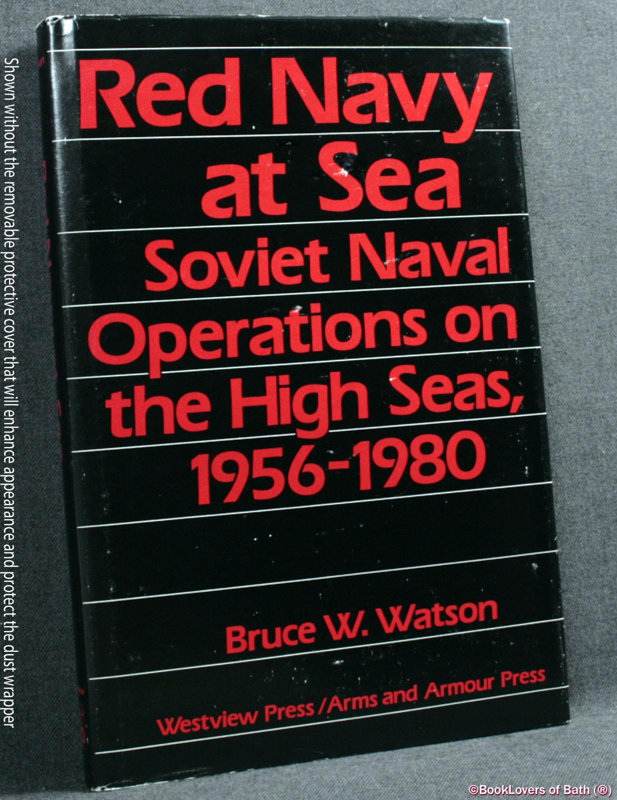 Red Navy At Sea: Soviet Naval Operations On the High Seas, 1956-1980 - Bruce W. Watson