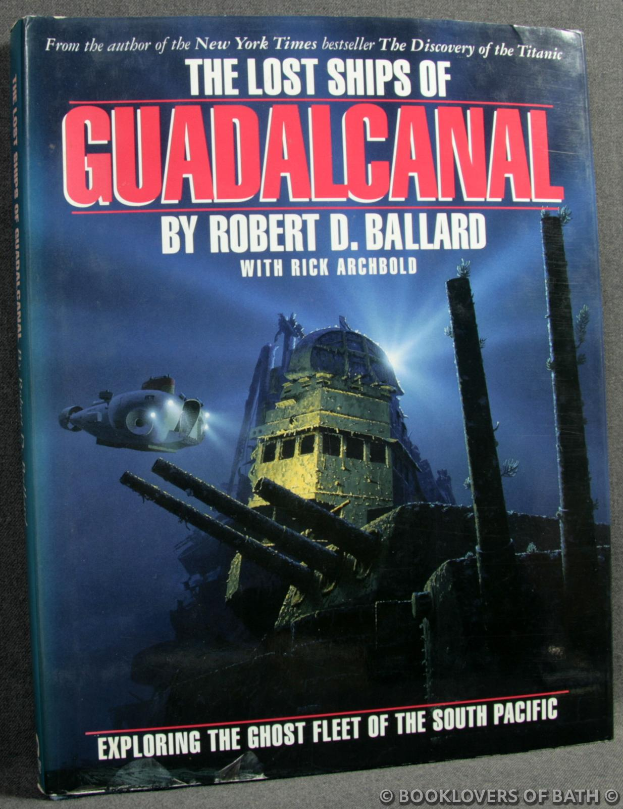 The Lost Ships of Guadalcanal: Exploring the Ghost Fleet of the South Pacific - Robert D. Ballard with Rick Archbold