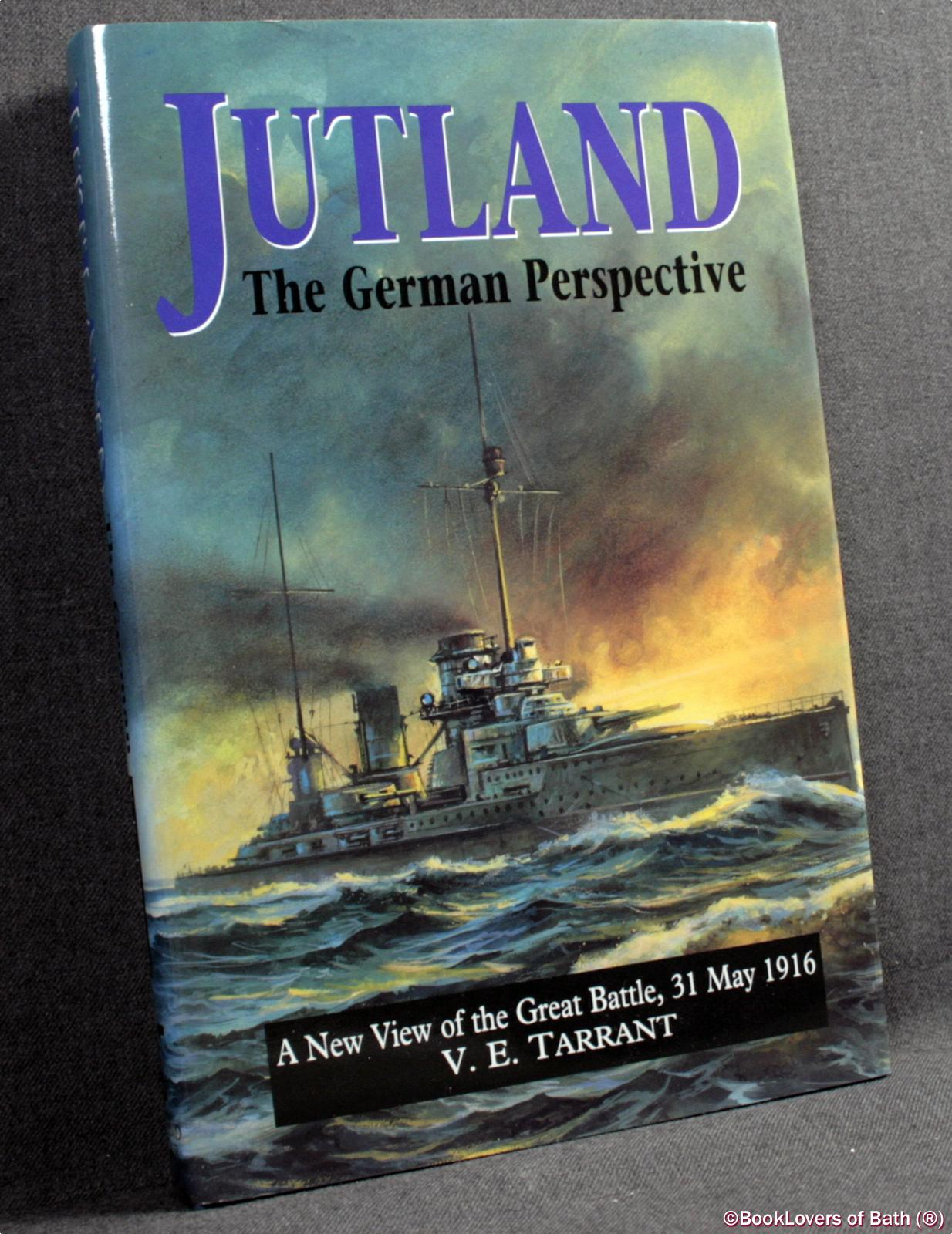 Jutland: The German Perspective: A New View of the Great Battle, 31 May 1916 - V. E. Tarrant