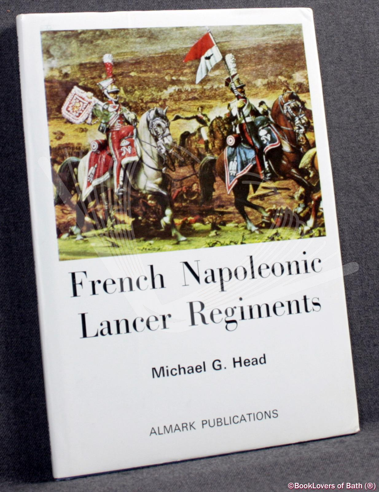 French Napoleonic Lancer Regiments - Michael G. Head