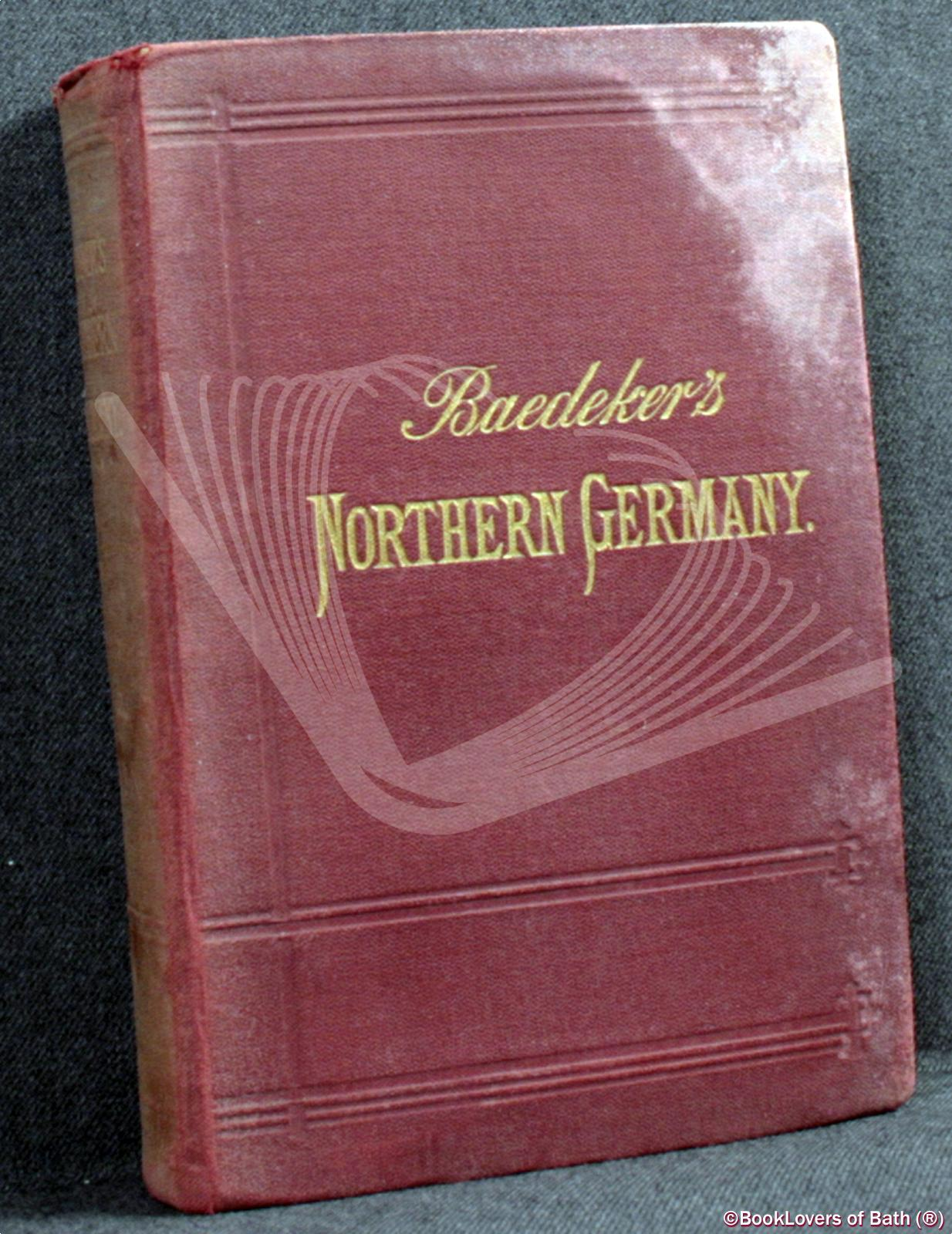 Northern Germany as Far as the Bavarian and Austrian Frontiers - K. Baedeker
