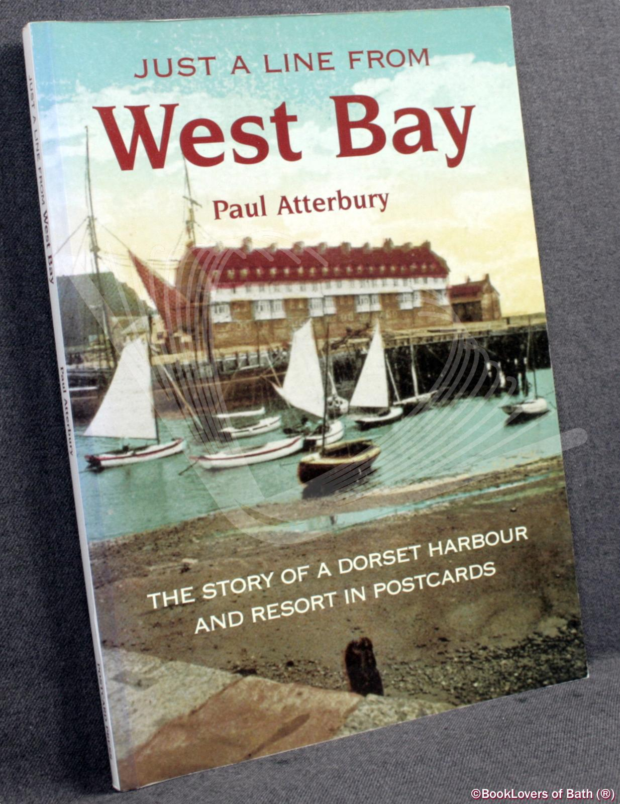 Just a Line from West Bay: The Story of a Dorset Harbour and Resort in Postcards - Paul Atterbury