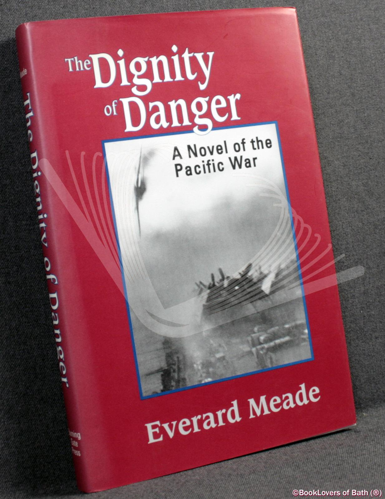 The Dignity of Danger: A Novel of the Pacific Wat - Everard Meade