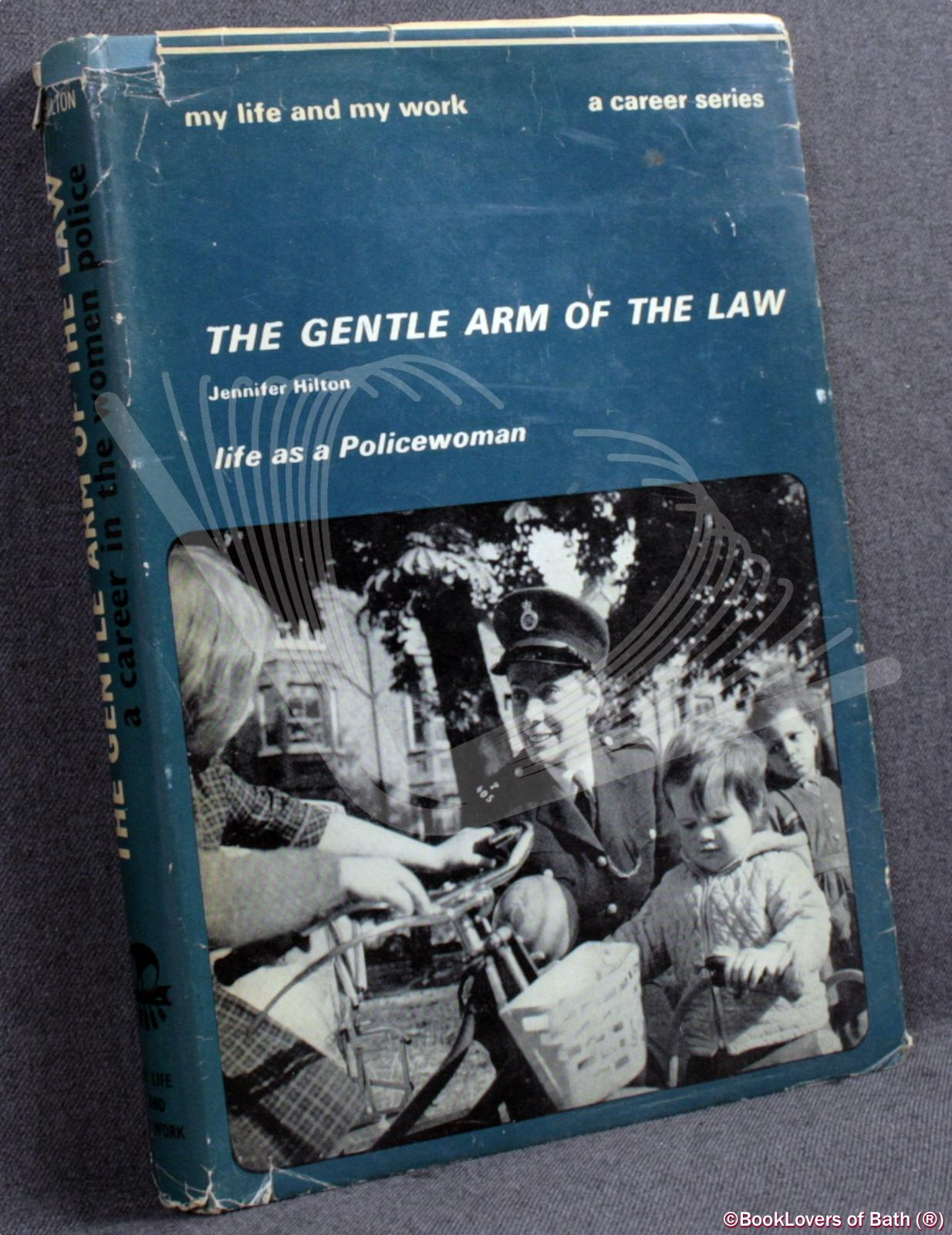 The Gentle Arm of the Law: Life as a Policewoman - Jennifer Hilton