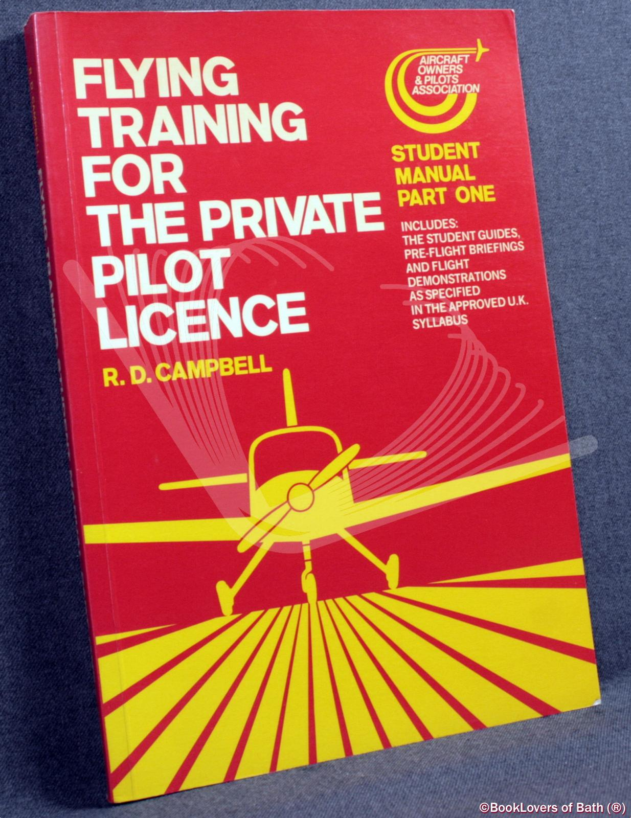 Flying Training for the Private Pilot Licence Student Manual Part One: Includes the Student Guides, Pre-Flight Briefings and Flight Demonstrations as Specified in the Approved U.K. Syllabus - R. [Ronald ]. D. Campbell