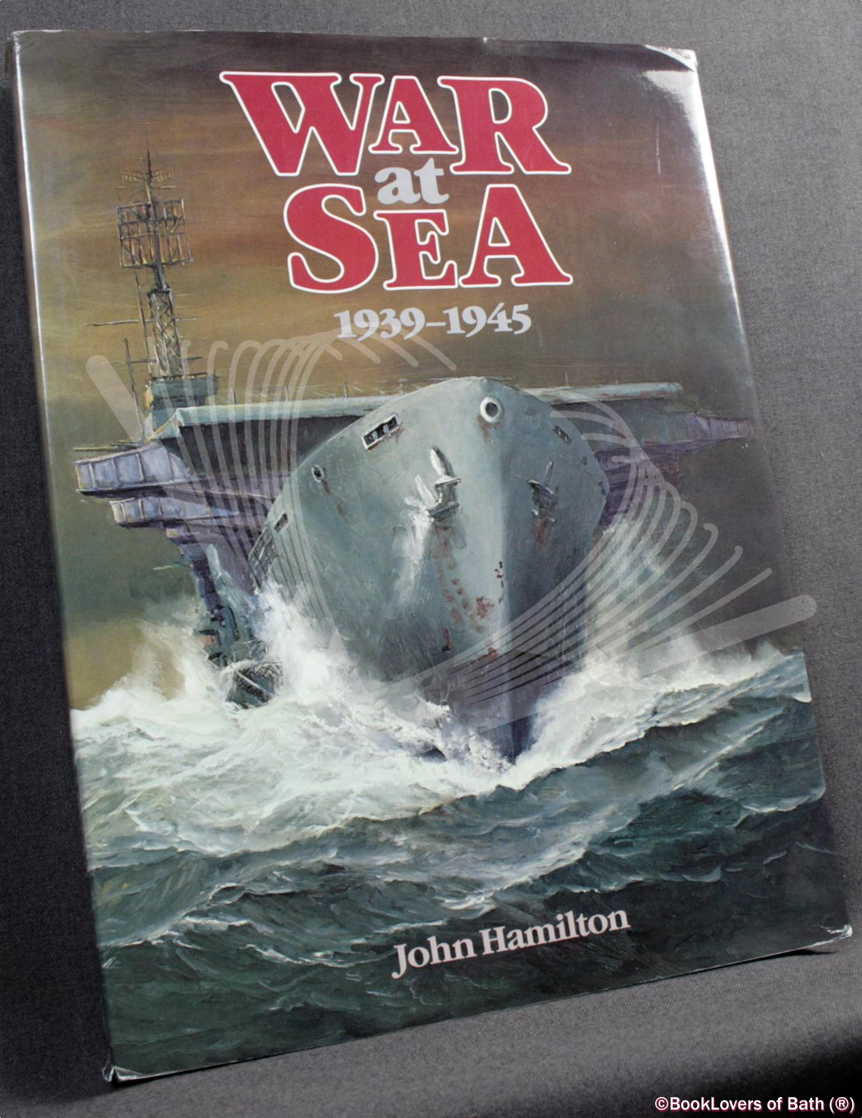 War at Sea 1939-45 - John Hamilton